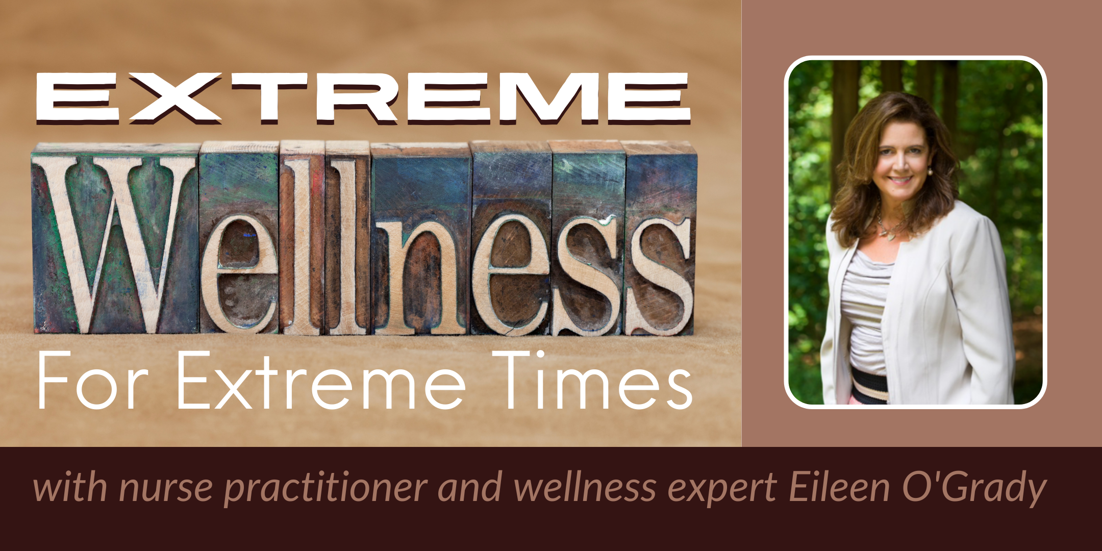 Extreme Wellness for Extreme Times with nurse practitioner and wellness expert Eileen O'Grady