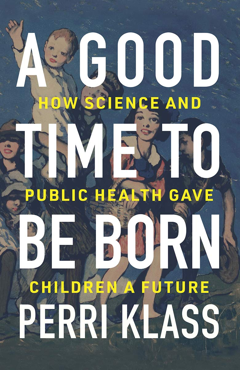 "Image for ""A Good Time to Be Born: How Science and Public Health Gave Children a Future"""