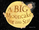 Cover image for A Big Mooncake for Little Star