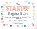 Cover image for The Startup Equation: A Visual Guidebook to Building Your Startup