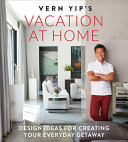 Cover image for Vern Yip's Vacation at Home