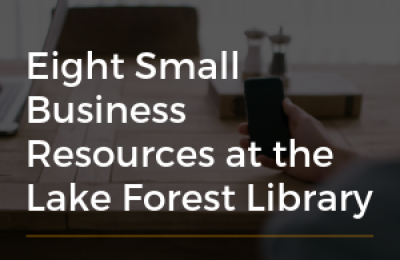 Eight Small Business Resources at the Lake Forest Library