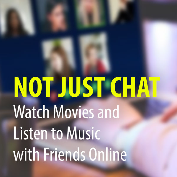 Not Just Chat: Watch Movies and Listen to Music with Friends Online